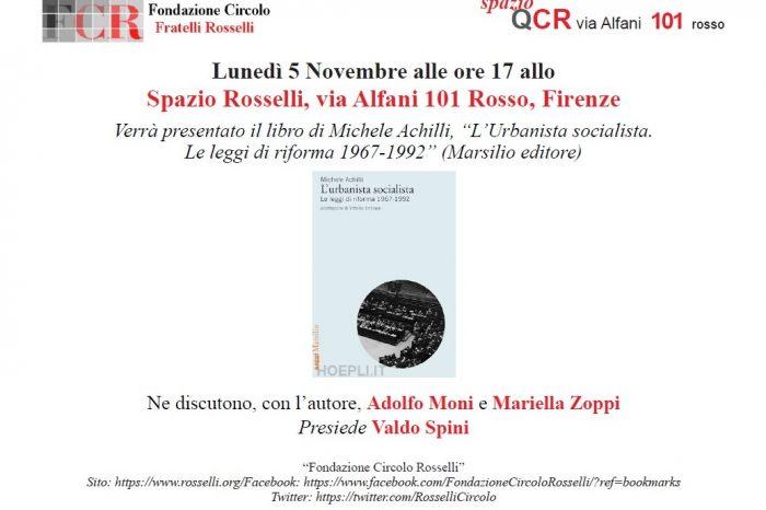 """Lunedì 5 Novembre, alle ore 17, allo Spazio Rosselli,verrà presentato il libro di Michele Achilli, """"L'Urbanista socialista. Le leggi di riforma 1967-1992"""""""