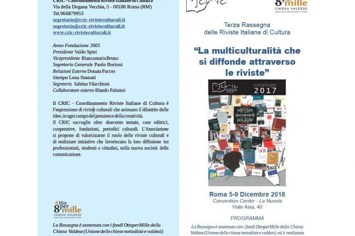 RASSEGNA Più Libri Più Liberi, Roma 5-9 dicembre 2018 Centro Congressi la Nuvola (viale Asia 40). Il tema generale degli incontri del CRIC è: LA MULTICULTURALITA' CHE SI DIFFONDE ATTRAVERSO LE RIVISTE